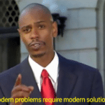 modern problems require modern solutions dave chapelle meme template