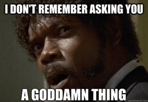 "Samuel L. Jackson ""I don't remember asking you…"" Angry meme template"