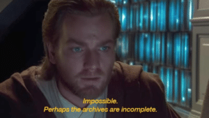 perhaps the archives are incomplete prequel meme template