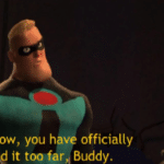 "Mr. Incredible ""And now, you have officially carried it too far, Buddy""  meme template blank"