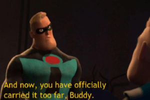 """Mr. Incredible """"And now, you have officially carried it too far, Buddy"""" Pixar meme template"""