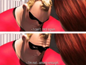 """Mr. Incredible """"I can't. I'm not strong enough"""" Pixar meme template"""