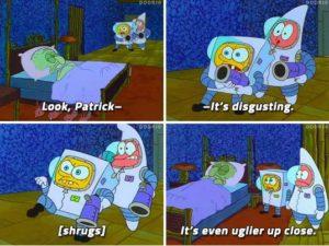 "Spongebob ""It's even uglier up close"" Lying meme template"