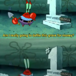 """Mr. Krabs """"Am I going to defile this grave for money?""""  meme template blank"""