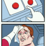 Decision between two buttons (blank)  meme template blank