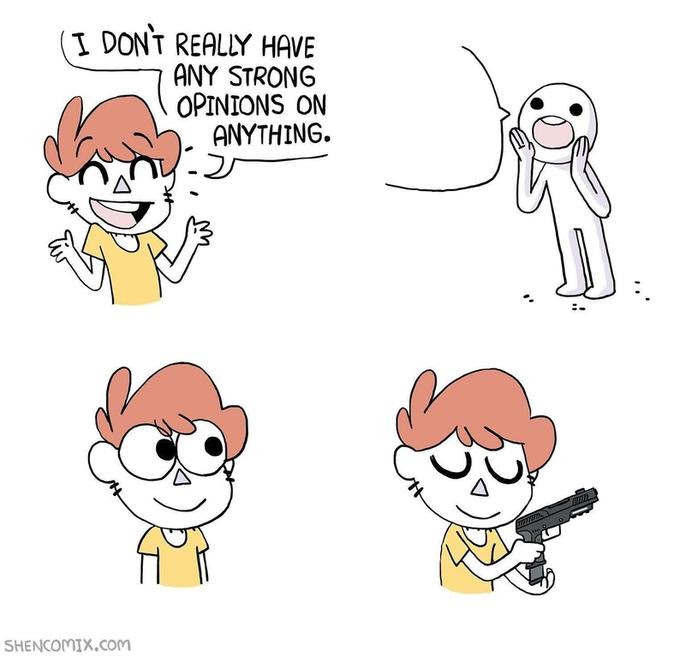 Meme Generator I Don T Really Have Strong Opinions Gun Comic Blank Newfa Stuff Do not encourage or participate in brigading of any subreddits or of any users of reddit or elsewhere. i don t really have strong opinions gun