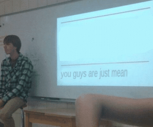 """Presentation """"You Guys Are Just Mean"""" (blank) Opinion meme template"""
