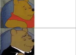 Fancy Pooh vs. Normal Pooh vs meme template