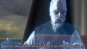 """""""What about the droid attack on the Wookies?"""" Droid meme template"""