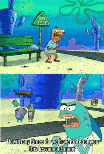 """Spongebob """"How many times do we need to teach you this lesson old man?"""" Time meme template"""