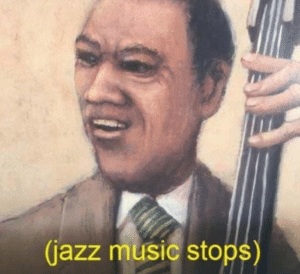 (Jazz Music Stops) Music meme template