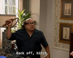 """Danny Devito with whip """"Back off"""" Always Sunny meme template"""
