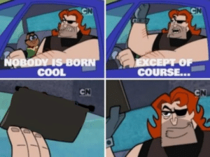 Nobody is born cool (blank)  Cool meme template