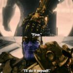 Thanos fine ill do it myself meme template marvel avengers