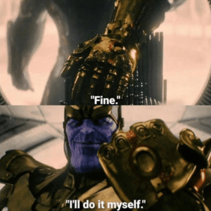 "Thanos ""Fine I'll do it myself"" April 2020 meme template"