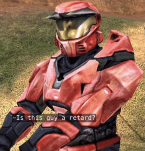 """Halo """"Is this guy a retard?"""" Opinion meme template"""