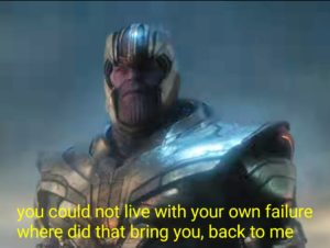 "Thanos ""You could not live with your own failure"" Jerk meme template"
