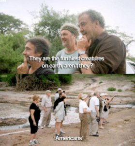 """Top Gear – """"They are the funniest creatures… Americans"""" Jeremy Clarkson meme template"""