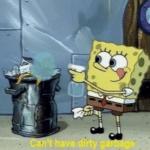 spongebob can't have dirty garbage meme template