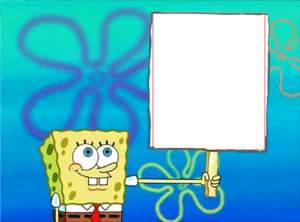 Spongebob Holding Sign April 2020 meme template
