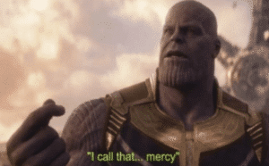 "Thanos ""I call that mercy"" Thanos meme template"