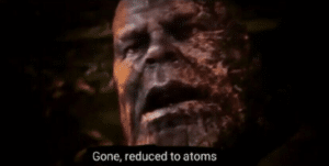 Thanos 'Gone reduced to atoms' Thanos meme template