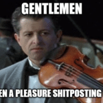 Gentleman it's been a pleasure shitposting with you  meme template blank music violin reddit 4chan