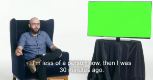 I'm less of a person now than 30 minutes ago Opinion meme template