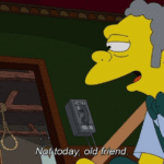 Moe at noose 'Not today old friend' Simpsons meme template blank suicide