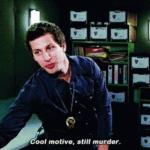 Cool motive, still murder (Brooklyn 99)  meme template blank