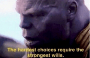 Thanos 'The hardest choices require the strongest of wills' Avengers meme template
