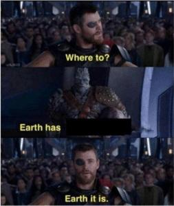 """Thor """"Where to? Earth has..."""" Avengers meme template"""