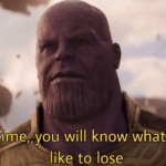 Thanos 'in time, you will know what its like to lose'  meme template blank marvel avengers