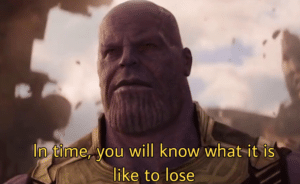 "Thanos ""in time, you will know what its like to lose"" Thanos meme template"