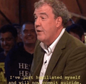 I've just humiliated myself and will now commit suicide Top Gear meme template