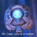343 Guilty Spark 'Oh I see you're a moron' Gaming meme template