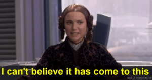 Padme 'I can't believe it has come to this' Opinion meme template
