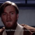 Obi Wan 'Always on the Move' prequel meme template blank Star Wars