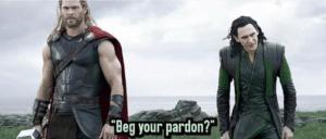 "Thor/Loki ""Beg your pardon"" Asking meme template"