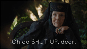 Olenna Tyrell 'Do shut up dear' Game of Thrones meme template