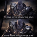 Thanos 'You could not live with your own failure...'  meme template blank Marvel Avengers