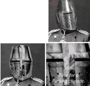 Time for a crusade Crusader meme template