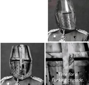 Time for a crusade Crusade meme template