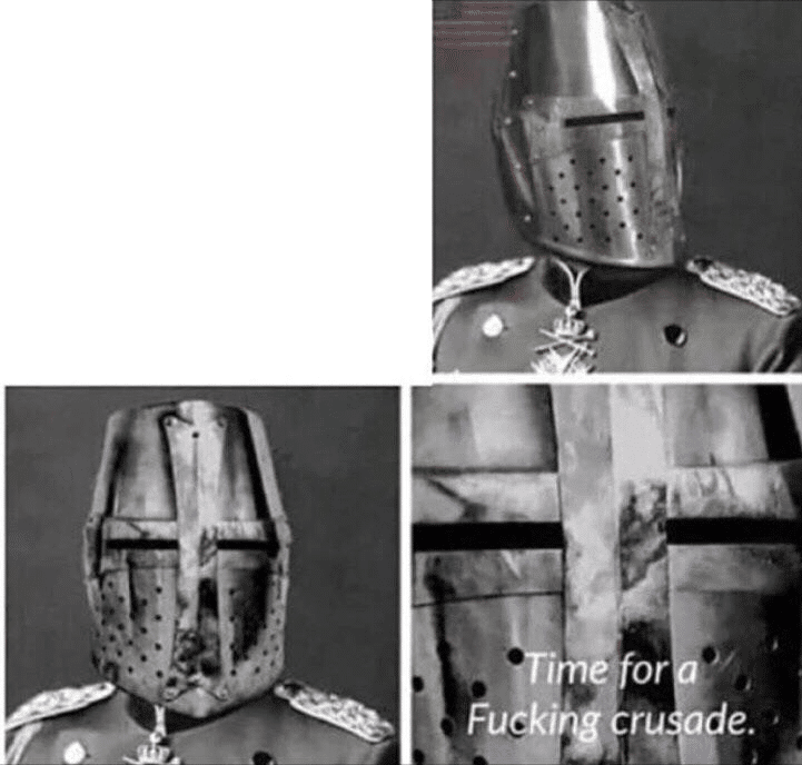 Time for a crusade  meme template blank Knight