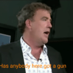 Has anybody here got a gun  meme template blank Jeremy Clarkson, Top Gear