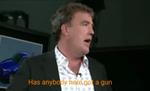 Has anybody here got a gun Top Gear meme template