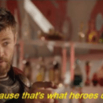 Thor 'Because that's what real heroes do'  meme template blank Marvel Avengers