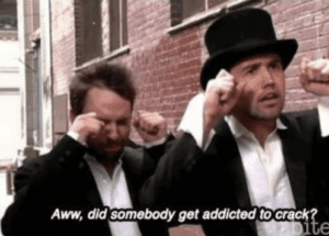 Aww did somebody get addicted to crack Always Sunny meme template
