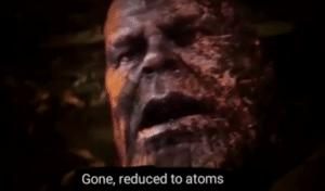 Thanos 'Gone, reduced to atoms' Thanos meme template