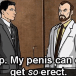 Archer 'Stop I can only get so erect'  meme template blank Archer, nsfw